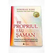 Deborah King - Fii propriul tau Shaman. Vindeca-te pe tine si pe ceilalti prin medicina energetica a secolului XXI - Format MP3
