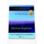 Wayne W. Dyer - Dorinte implinite - Cum sa stapanim arta manifestarii - Format MP3