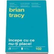 Brian Tracy, Incepe cu ce nu-ti place. Editia a III-a