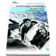 Sorin Turturica, Aviatoarele Romaniei. Din inaltul cerului in beciurile Securitatii