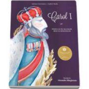 Adrian Cioroianu, Carol I. Primul si cel mai mare rege al romanilor (Ilustratii de Alexandra Mazgareanu)