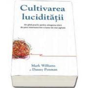 Mark Williams, Cultivarea luciditatii. Un ghid practic pentru atingerea starii de pace interioara intr-o lume tot mai agitata