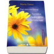 Maria Timuc, Pasi catre tine insuti. Puterea frumusetii interioare