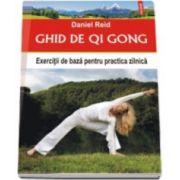 Daniel Reid, Ghid de Qi Gong. Exercitii de baza pentru practica zilnica. Traducere de Miruna Andriescu
