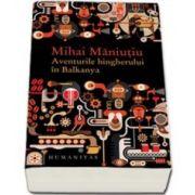 Mihai Maniutiu, Aventurile hingherului in Balkanya