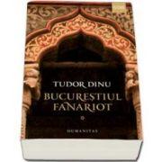 Tudor Dinu, Bucurestiul fanariot. Biserici, ceremonii, razboaie