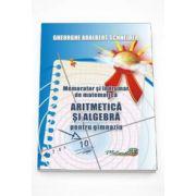 Memorator si indrumar de matematica - Aritmetica si algebra pentru gimnaziu - Adalbert Gheorghe Schneider