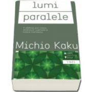 Michio Kaku, Lumi paralele. O calatorie prin creatie, dimensiuni superioare si viitorul cosmosului