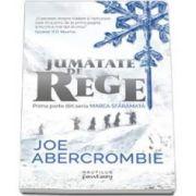 Joe Abercrombie, Marea sfaramata. Jumatate de rege