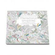 Millie Marotta, Paradisul tropical. O aventura in culori cu animale si mii de flori. Carte de colorat pentru adulti