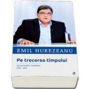 Emil Hurezeanu, Pe trecerea timpului. Jurnal politic romanesc 1996-2015