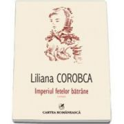 Liliana Corobca, Imperiul fetelor batrane