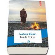 Natsuo Kirino - Insula Tokyo (Traducere din limba japoneza si note de Andreea Sion)