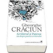 Gheorghe Craciun, Scriitorul si Puterea sau despre puterea scriitorului