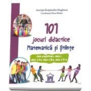Elena Mindru, 101 jocuri didactice - Matematica si Stiinte. Clasa pregatitoare, clasa I, clasa a II-a, clasa a III-a, clasa a IV-a