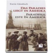 Karin Gundisch, Das Paradies liegt in Amerika. Paradisul este in America - Editie bilingva