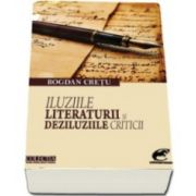 Bogdan Cretu, Iluziile literaturii si deziluziile criticii