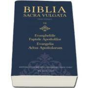 Biblia Sacra Vulgata. Evangheliile si Faptele Apostolilor. Volumul al VII-lea (Editie bilingva)