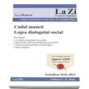 Codul muncii. Legea dialogului social. Actualizat la 20. 01. 2016 - Editie coordonata de Luminita Dima (Cod 592)