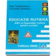 Dan Teodorescu - Educatie Rutiera. Abc-ul legislatiei rutiere pentru scolari