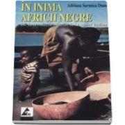 Adriana Sarmiza Dumay, In inima Africii negre. De la Izvoarele Nilului la Oceanul Indian