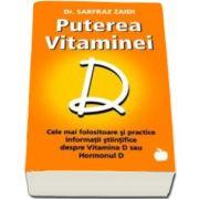 Sarfraz Dr. Zaidi, Puterea Vitaminei D. Cele mai folositoare si practice sfaturi stiintifice despre Vitamina D sau Hormonul D