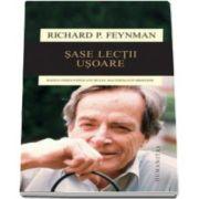 Richard P Feynman, Sase lectii usoare - Bazele fizicii explicate de cel mai stralucit profesor