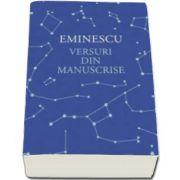 Mihai Eminescu, Versuri din manuscrise. Editie de Ioana Bot si Catalin Cioaba