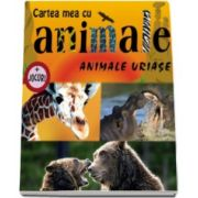 Animale uriase. Cartea mea cu animale - Varsta recomandata 6-12 ani
