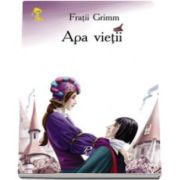 Apa vietii - Grimm Fratii - Varsta recomandata 3-8 ani