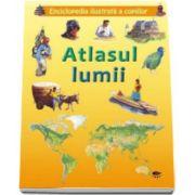 Atlasul lumii. Enciclopedia ilustrata a copiilor - contine peste 125 de harti