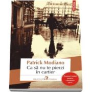 Patrick Modiano, Ca sa nu te pierzi in cartier (Traducere din limba franceza de Madalina Vatcu)