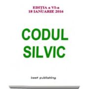 Codul silvic. Actualizat 18 ianuarie 2016 - Editia a VI-a