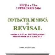 Contractul de munca si revisal. Actualizat la 2 februarie 2016 - Editia a VI-a
