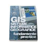 GIS Sisteme Informatice Geografice - fundamente practice