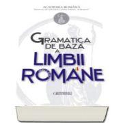 Gramatica de Baza a Limbii Romane. Editia a II-a - Academia Romana