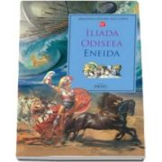 Homer Vergilius, Iliada. Odiseea. Eneida - Colectia Biblioteca pentru toti copiii