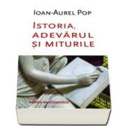 Ioan Aurel Pop - Istoria, adevarul si miturile