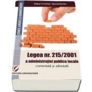 Mihai Cristian Apostolache - Legea 215/2001 a administratiei publice locale comentata si adnotata. Comentata si adnotata