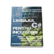Limbajul C# pentru incepatori - Volumul VI. Mediul de programare Visual Studio C#