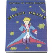 Micul Print - Antoine de Saint-Exupery - Editie ilustrata