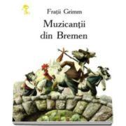 Muzicantii din Bremen - Grimm Fratii - Varsta recomandata 3-8 ani