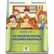Mihaela Costache, Ne pregatim pentru evaluarea nationala - Teste dupa model european. Clasa a IV-a