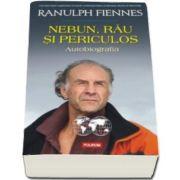 Ranulph Fiennes - Nebun, rau si periculos. Autobiografia (Traducere de Pavel Cazacu)