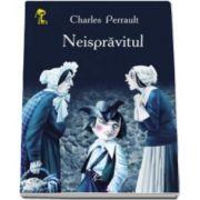 Neispravitul - Perrault Charles - Varsta recomandata 3-8 ani