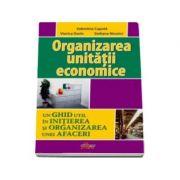Organizarea unitatii economice (Un ghid util in initierea si organizarea unei afaceri)
