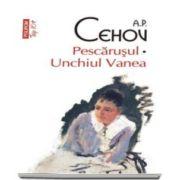 Anton Pavlovici Cehov, Pescarusul. Unchiul Vanea - Colectia Top 10