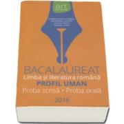 Florin Ionita - Profil uman, Bacalaureat - Limba si literatura romana 2016. Proba scrisa - 50 de teste - si proba orala (30 de variante)