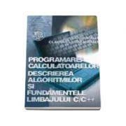 Programarea calculatoarelor - Descrierea algoritmilor si fundamentele limbajului C/C+