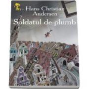 Soldatul de plumb - Hans Christian Andersen - Varsta recomandata 3-8 ani